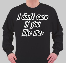 Dont care if you like me