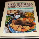 Like grandma used to make: tried and trusted recipes rediscovered for today's cooks