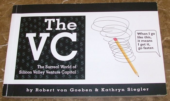 The VC - The Surreal World of Silicon Valley Venture Capital by Robert von Goeben & Kathryn Siegler