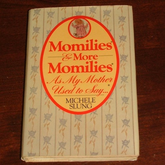 Momilies & More Momilies: As My Mother Used to Say-- by Michele B. Slung