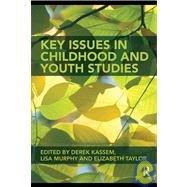 Key Issues in Childhood and Youth Studies by Derek Kassem, Lisa Murphy, Elizabeth Taylor