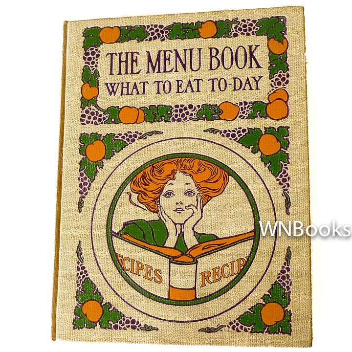 The Menu Book: What to Eat To-Day-Offering Suggestions to Puzzled Housewives by Clara Powers Wilson