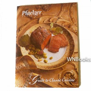 Guide to Classic Cuisine by Pfaelzer Brothers
