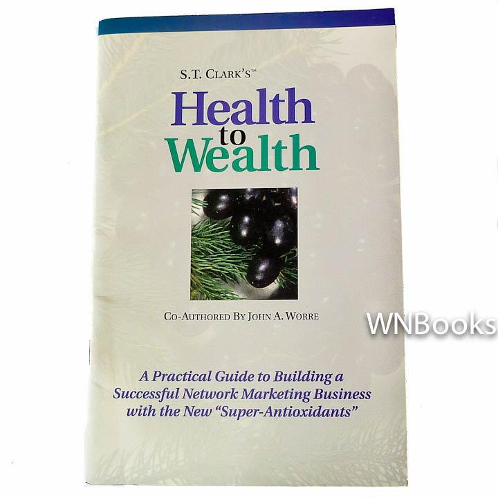 S. T. Clark's Health to Wealth by S. T. Clark, John A. Worre