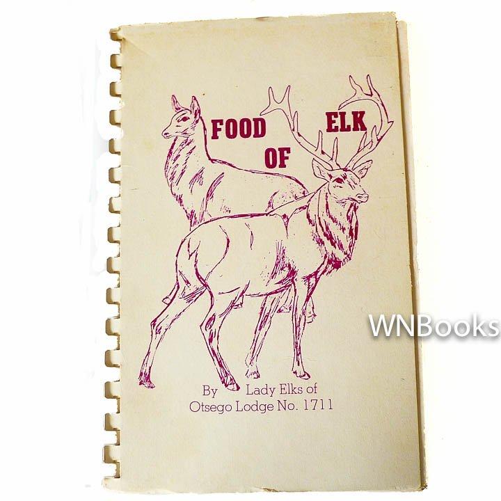 Food Of Elk Recipe Collection Cookbook by Lady Elks of Ostego ... Nixon, Eisenhower, Johnson