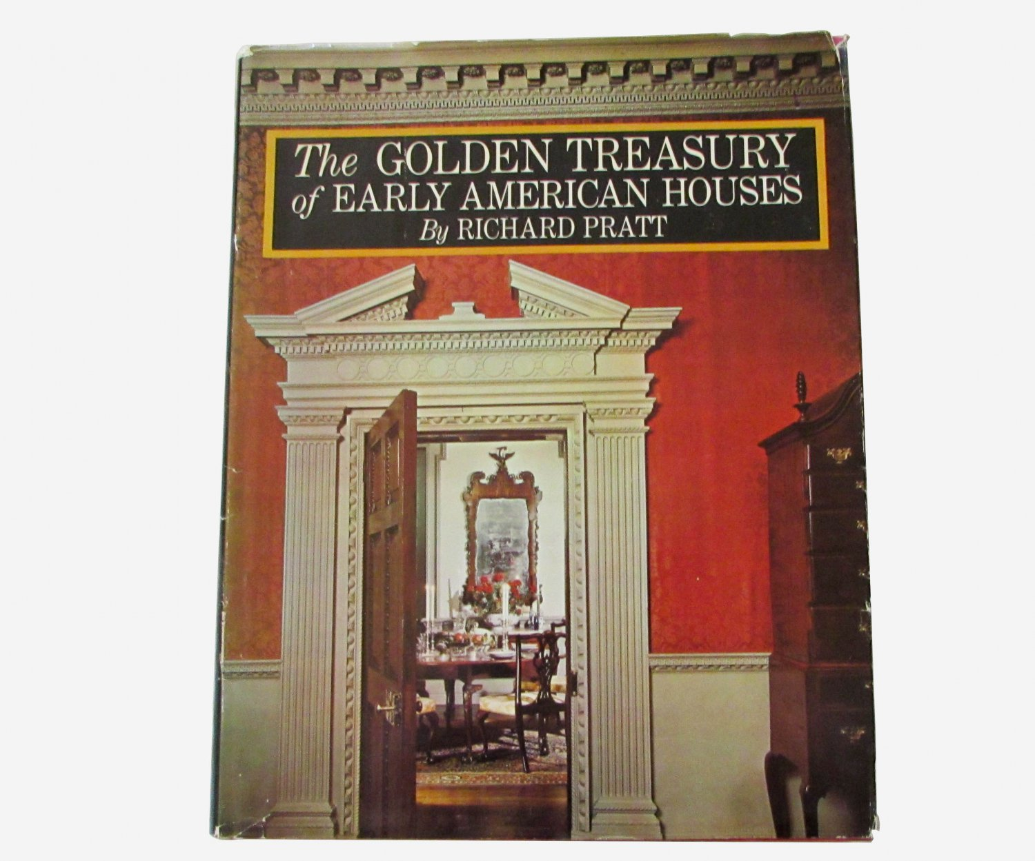 The Golden Treasury of Early American Houses by Richard Pratt