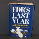 FDR's Last Year, April 1944-April 1945 by Jim Bishop