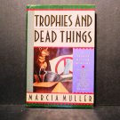 Trophies and Dead Things Marcia Muller HCDJ GC 1990