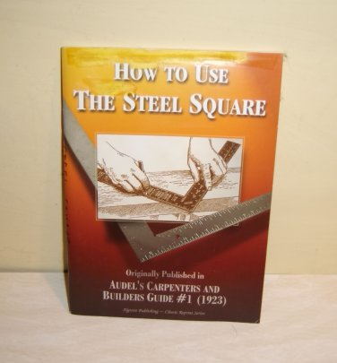 STEEL SQUARE How To Use Audel's Carpenter Builder Tool Guide