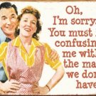 """""""Oh, Im sorry.  You must be confusing me with the maid we don't have"""" TIN SIGN"""