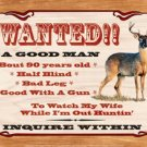 Wanted - A good man so I can hunt! TIN SIGN