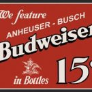 Anheuser Busch Budweiser in bottles 15 cents TIN SIGN