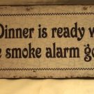 Dinner is ready when the smoke alarm goes off! TIN SIGN