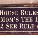 House Rules: #1 - Mom's the boss. #2 - See rule #1 TIN SIGN