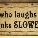 """He who laughs last thinks slowest"" TIN SIGN"