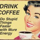 """Drink Coffee - Do stupid things faster with more energy"" TIN SIGN"