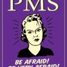 PMS - Be Afraid!  Be very Afraid! TIN SIGN
