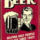 'Beer - helping ugly people have sex since 1862' TIN SIGN