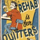 """""""Rehab is For Quitters"""" TIN SIGN"""