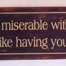 'I'm so miserable without you it's like having you here' TIN SIGN
