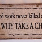 'Hard work never killed anyone, but why take a chance?' TIN SIGN