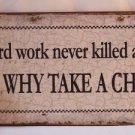 'Hard work never killed anyone, but why take a chance?' TIN SIGN