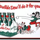 Mountain Dew'll do it fer yew! TIN SIGN