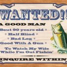 Wanted - A Good Man Fishing TIN SIGN