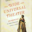 Bevington, David. This Wide And Universal Theater: Shakespeare In Performance Then And Now