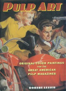 Lesser, Robert. Pulp Art: Original Cover Paintings For The Great American Pulp Magazines