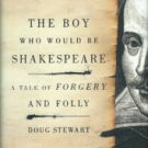 Stewart, Doug. The Boy Who Would Be Shakespeare: A Tale Of Forgery And Folly
