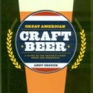 Crouch, Andy. Great American Craft Beer: A Guide To The Nation's Finest Beers And Breweries