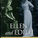 Miller, Kristie. Ellen And Edith: Woodrow Wilson's First Ladies
