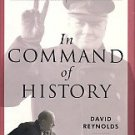 Reynolds, David. In Command Of History: Churchill Fighting And Writing The Second World War