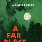 Fuller, Blair. A Far Place