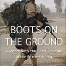 Zinsmeister, Karl. Boots On The Ground: A Month With The 82nd Airborne In The Battle For Iraq