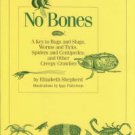 Shepherd, Elizabeth. No Bones: A Key To Bugs And Slugs, Worms And Ticks, Spiders And Centipedes