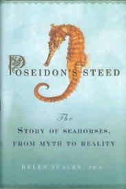 Scales, Helen. Poseidon Steed: The Story Of Seahorses, From Myth To Reality