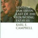 Campbell, Karl E. Senator Sam Ervin, Last Of The Founding Fathers