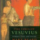 Beard, Mary. The Fires Of Vesuvius: Pompeii Lost And Found