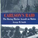 Smith, George W. Carlson's Raid: The Daring Marine Assault On Makin