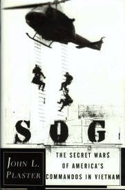 Plaster, John L. SOG: The Secret Wars Of America&#039;s Commandos In Vietnam
