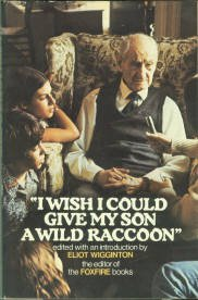 Wigginton, Eliot, editor. I Wish I Could Give My Son A Wild Raccoon