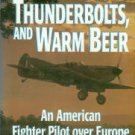 Caine, Philip D. Spitfires, Thunderbolts, And Warm Beer: An American Fighter Pilot Over Europe