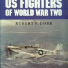 Dorr, Robert F. US Fighters Of World War Two