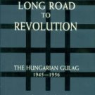 Fehervary, Istvan. The Long Road To Revolution: The Hungarian Gulag, 1945-1956