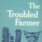 Hayter, Earl W. The Troubled Farmer,1850-1900: Rural Adjustment To Industrialism