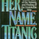 Pellegrino, C. Her Name, Titanic: The Untold Story Of The Sinking And Finding Of The Unsinkable Ship