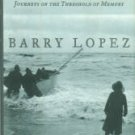 Lopez, Barry. About This Life: Journeys On The Threshold Of Memory