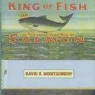 Montgomery, David R. King Of Fish: The Thousand-Year Run Of Salmon